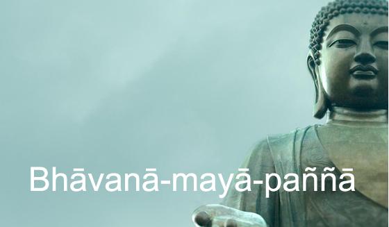 bhāvanā-mayā-paññā … che?